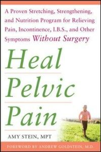 Ebook in inglese Heal Pelvic Pain: The Proven Stretching, Strengthening, and Nutrition Program for Relieving Pain, Incontinence,& I.B.S, and Other Symptoms Without Surgery Stein, Amy