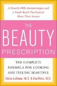 The Beauty Prescription: The Complete Formula for Looking and Feeling Beautiful - Debra Luftman,Eva C. Ritvo - cover
