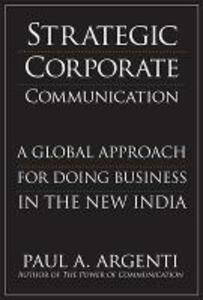 Strategic Corporate Communications: A Global Approach for Doing Business in the New India - Paul A. Argenti - cover