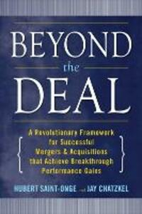 Beyond the Deal: A Revolutionary Framework for Successful Mergers & Acquisitions That Achieve Breakthrough Performance Gains - Hubert Saint-Onge,Jay L. Chatzkel - cover