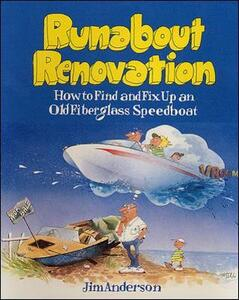 Runabout Renovation: How to Find and Fix Up an Old Fiberglass Speedboat - Jim Anderson - cover