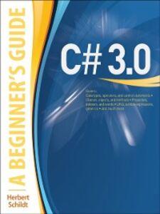Foto Cover di C# 3.0: A Beginner's Guide, Ebook inglese di Herbert Schildt, edito da McGraw-Hill Education