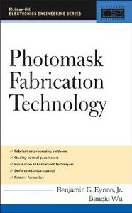 Ebook in inglese Photomask Fabrication Technology Eynon, Benjamin , Wu, Banqiu