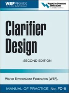 Ebook in inglese Clarifier Design: WEF Manual of Practice No. FD-8 Federation, Water Environment