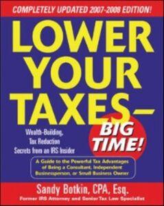 Foto Cover di Lower Your Taxes - Big Time! 2007-2008 Edition, Ebook inglese di Sandy Botkin, edito da McGraw-Hill Education