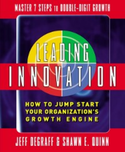 Ebook in inglese Leading Innovation: How to Jump Start Your Organization's Growth Engine DeGraff, Jeff , Quinn, Shawn