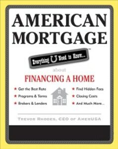 Ebook in inglese American Mortgage: Everything U Need to Know About Financing a Home Rhodes, Trevor