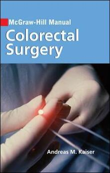 McGraw-Hill manual of colorectal surgery - Andreas M. Kaiser - copertina