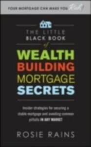 Foto Cover di Little Black Book of Wealth Building Mortgage Secrets: Insider Strategies for Securing a Stable Mortgage and Avoiding Common Pitfalls in Any Market, Ebook inglese di Rosie Rains, edito da McGraw-Hill Education