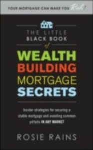 Ebook in inglese Little Black Book of Wealth Building Mortgage Secrets: Insider Strategies for Securing a Stable Mortgage and Avoiding Common Pitfalls in Any Market Rains, Rosie