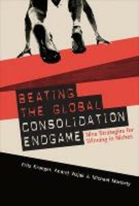Beating the Global Consolidation Endgame: Nine Strategies for Winning in Niches - Fritz Kroeger,Andrej Vizjak,Mike Moriarity - cover