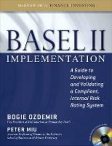 Basel II Implementation: A Guide to Developing and Validating a Compliant, Internal Risk Rating System - Bogie Ozdemir,Peter Miu - cover