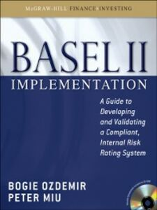 Ebook in inglese Basel II Implementation: A Guide to Developing and Validating a Compliant, Internal Risk Rating System Miu, Peter , Ozdemir, Bogie