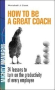 Foto Cover di How to Be a Great Coach: 24 Lessons for Turning on the Productivity of Every Employee, Ebook inglese di Marshall J. Cook, edito da McGraw-Hill Education