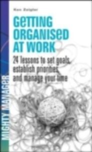 Ebook in inglese Getting Organized at Work: 24 Lessons for Setting Goals, Establishing Priorities, and Managing Your Time Zeigler, Kenneth
