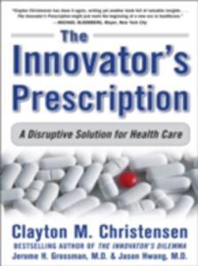 Ebook in inglese Innovator's Prescription: A Disruptive Solution for Health Care Christensen, Clayton , Grossman, Jerome H. , Hwang, Jason D.