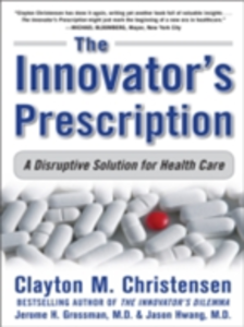 Ebook in inglese Innovator's Prescription: A Disruptive Solution for Health Care Christensen, Clayton , Grossman, Jerome H. , Hwang, Jason D.