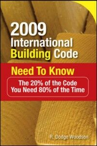 Ebook in inglese 2009 International Building Code Need to Know: The 20% of the Code You Need 80% of the Time Woodson, R.