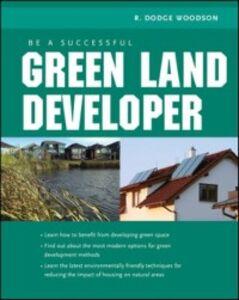 Foto Cover di Be A Successful Green Land Developer, Ebook inglese di R. Woodson, edito da McGraw-Hill Education
