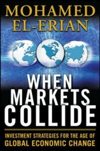 Ebook in inglese When Markets Collide: Investment Strategies for the Age of Global Economic Change El-Erian, Mohamed