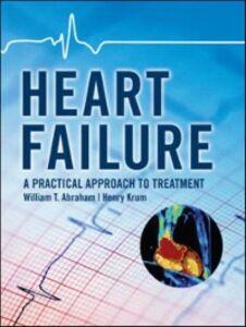 Foto Cover di Heart Failure: A Practical Approach to Treatment, Ebook inglese di William Abraham,Henry Krum, edito da McGraw-Hill Education
