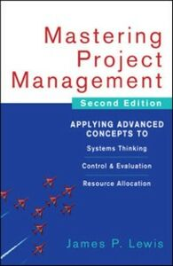 Ebook in inglese Mastering Project Management: Applying Advanced Concepts to Systems Thinking, Control & Evaluation, Resource Allocation Lewis, James