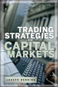 Foto Cover di Trading Stategies for Capital Markets, Ebook inglese di Joseph Benning, edito da McGraw-Hill Education