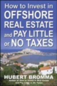 Ebook in inglese How to Invest In Offshore Real Estate and Pay Little or No Taxes Bromma, Hubert