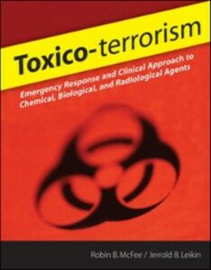Ebook in inglese Toxico-terrorism: Emergency Response and Clinical Approach to Chemical, Biological, and Radiological Agents Leikin, Jerrold , McFee, Robin