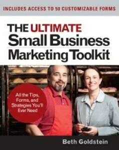 Ebook in inglese Ultimate Small Business Marketing Toolkit: All the Tips, Forms, and Strategies You'll Ever Need! Goldstein, Beth