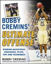 Bobby Cremins'Ultimate Offense: Winning Basketball Strategies and Plays from an NCAA Coach's Personal Playbook