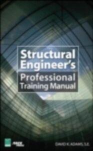 Foto Cover di Structural Engineer s Professional Training Manual, Ebook inglese di Dave K. Adams, edito da McGraw-Hill Education