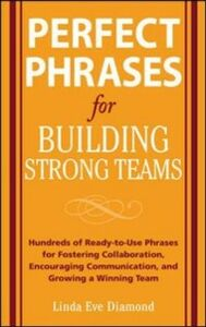 Ebook in inglese Perfect Phrases for Building Strong Teams: Hundreds of Ready-to-Use Phrases for Fostering Collaboration, Encouraging Communication, and Growing a Diamond, Linda Eve
