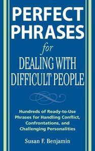 Ebook in inglese Perfect Phrases for Dealing with Difficult People: Hundreds of Ready-to-Use Phrases for Handling Conflict, Confrontations and Challenging Personalities Benjamin, Susan