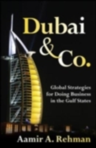 Ebook in inglese Dubai & Co.: Global Strategies for Doing Business in the Gulf States Rehman, Aamir
