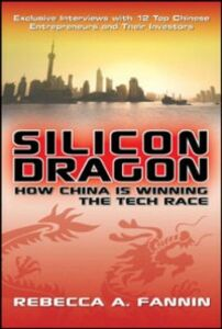Foto Cover di Silicon Dragon: How China Is Winning the Tech Race, Ebook inglese di Rebecca Fannin, edito da McGraw-Hill Education