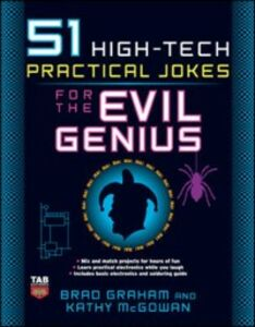 Ebook in inglese 51 High-Tech Practical Jokes for the Evil Genius Graham, Brad , McGowan, Kathy