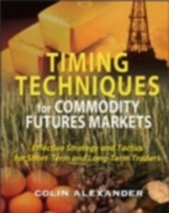 Ebook in inglese Timing Techniques for Commodity Futures Markets: Effective Strategy and Tactics for Short-Term and Long-Term Traders Alexander, Colin