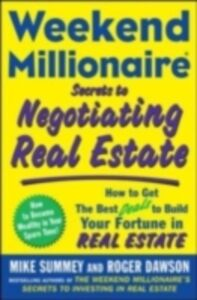 Foto Cover di Weekend Millionaire Secrets to Negotiating Real Estate: How to Get the Best Deals to Build Your Fortune in Real Estate, Ebook inglese di Roger Dawson,Mike Summey, edito da McGraw-Hill Education