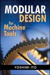 Foto Cover di Modular Design for Machine Tools, Ebook inglese di Yoshimi Ito, edito da McGraw-Hill Education