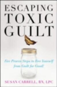 Ebook in inglese Escaping Toxic Guilt Carrell, Susan