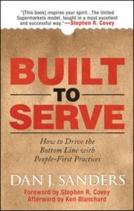 Ebook in inglese Built to Serve: How to Drive the Bottom Line with People-First Practices Blanchard, Ken , Covey, Stephen , Sanders, Dan