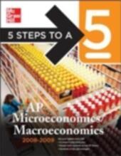 5 Steps to a 5 AP Microeconomics/Macroeconomics, 2008-2009 Edition