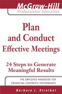 Ebook in inglese Plan and Conduct Effective Meetings: 24 Steps to Generate Meaningful Results Streibel, Barbara