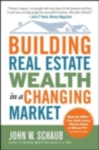 Ebook in inglese Building Real Estate Wealth in a Changing Market: Reap Large Profits from Bargain Purchases in Any Economy Schaub, John