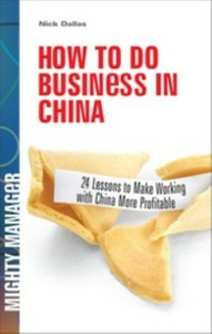 Ebook in inglese How to Do Business in China: 24 Lessons to Make Working in China More Profitable Dallas, Nick