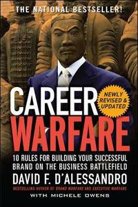 Career Warfare: 10 Rules for Building a Sucessful Personal Brand on the Business Battlefield - David F. D'Alessandro - cover