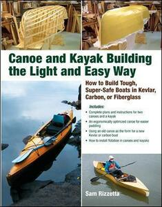 Canoe and Kayak Building the Light and Easy Way: How to Build Tough, Super-Safe Boats in Kevlar, Carbon, or Fiberglass - Sam Rizzetta - cover