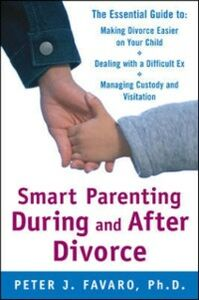 Ebook in inglese Smart Parenting During and After Divorce: The Essential Guide to Making Divorce Easier on Your Child Favaro, Peter