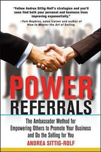 Power Referrals: The Ambassador Method for Empowering Others to Promote Your Business and Do the Selling for You - Andrea Sittig-Rolf - cover